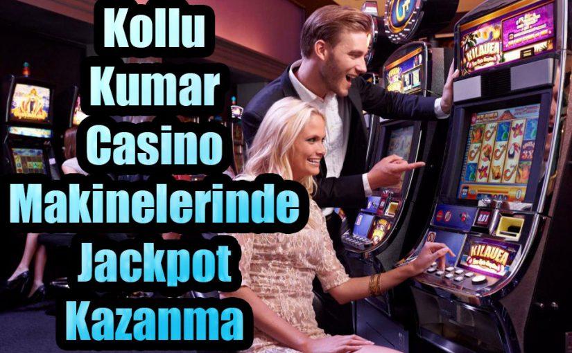 Kollu Kumar Casino Makinelerinde Jackpot Kazanma